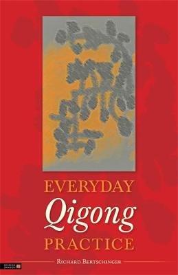 Everyday Qigong Practice (Paperback): Richard Bertschinger