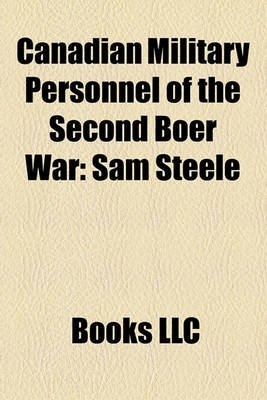 Canadian Military Personnel of the Second Boer War - Sam Steele (Paperback): Books Llc