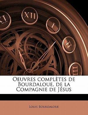 Oeuvres Completes de Bourdaloue, de La Compagnie de J Sus (French, Paperback): Louis Bourdaloue
