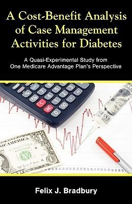 A Cost-Benefit Analysis of Case Management Activities for Diabetes - A Quasi-Experimental Study from One Medicare Advantage...