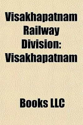 Visakhapatnam Railway Division - Visakhapatnam, Srikakulam Road (Paperback): Books Llc