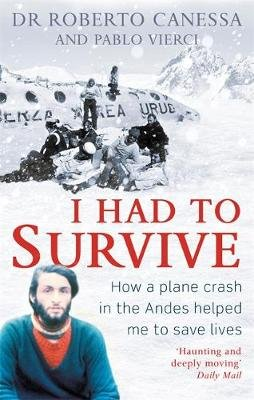 I Had to Survive - How a plane crash in the Andes helped me to save lives (Paperback): Roberto Canessa, Pablo Vierci
