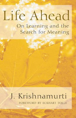 Life Ahead - On Learning and the Search for Meaning (Paperback): J. Krishnamurti