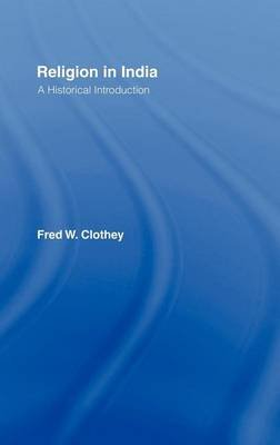 Religion in India: A Historical Introduction (Electronic book text): Fred W. Clothey