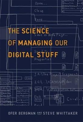 The Science of Managing Our Digital Stuff (Hardcover): Ofer Bergman, Steve Whittaker