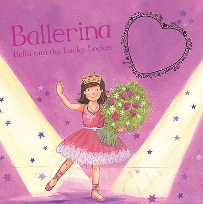 Charm Book - Ballerina Bella and the Lucky Locket (Hardcover):