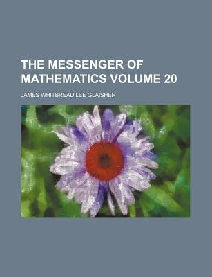 The Messenger of Mathematics Volume 20 (Paperback): James Glaisher