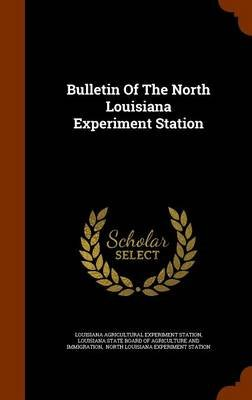 Bulletin of the North Louisiana Experiment Station (Hardcover): Louisiana Agricultural Experiment Statio, Louisiana State Board...