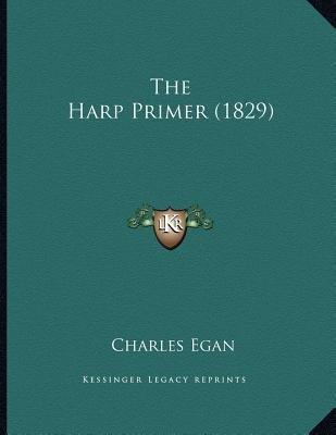 The Harp Primer (1829) (Paperback): Charles Egan