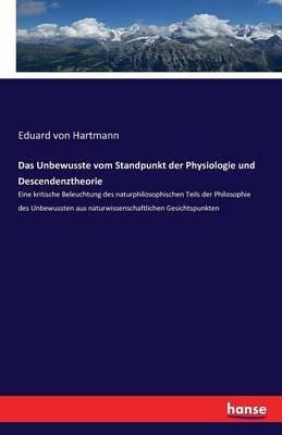 Das Unbewusste Vom Standpunkt Der Physiologie Und Descendenztheorie (German, Paperback): Eduard Von Hartmann