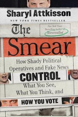 The Smear - How Shady Political Operatives And Fake News Control What You See, What You Think, And How You Vote (Paperback):...