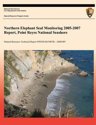 Northern Elephant Seal Monitoring 2005-2007 Report, Point Reyes National Seashore (Paperback): Dawn Adams