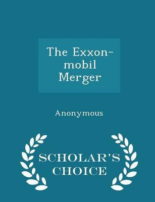 The EXXON-Mobil Merger - Scholar's Choice Edition (Paperback): United States Congress House of Represen