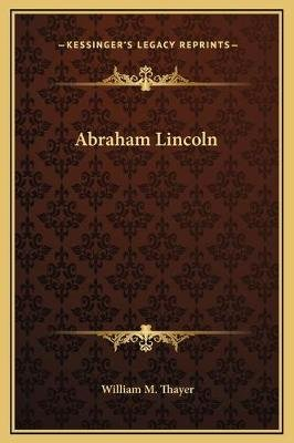 Abraham Lincoln (Hardcover): William Makepeace Thayer