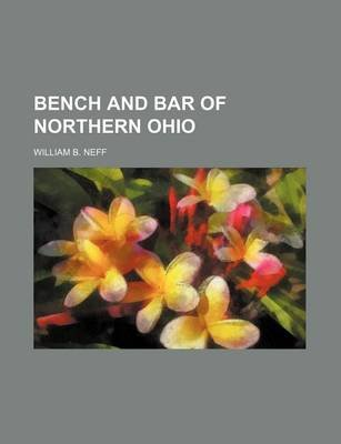 Bench and Bar of Northern Ohio (Paperback): William B. Neff