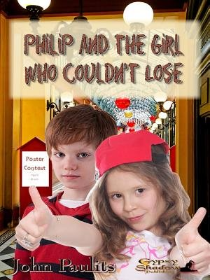 Philip and the Girl Who Couldn't Lose (Electronic book text): John Paulits