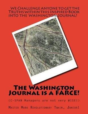 The Washington Journal Is a Farce! - C-Span Managers Are Not Very Wise (Paperback): MR Mark Revolutionary Twain Jr