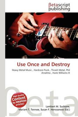 Use Once and Destroy (Paperback): Lambert M. Surhone, Mariam T. Tennoe, Susan F. Henssonow