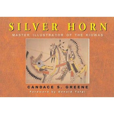 Silver Horn - Master Illustrator of the Kiowas (Hardcover): Candace S. Greene