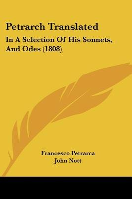 Petrarch Translated - In a Selection of His Sonnets, and Odes (1808) (Paperback): Francesco Petrarca