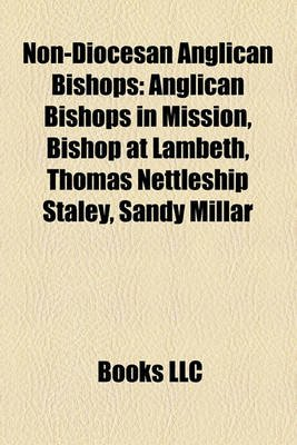 Non-Diocesan Anglican Bishops - Anglican Bishops in Mission, Bishop at Lambeth, Thomas Nettleship Staley, Sandy Millar...