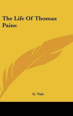 The Life Of Thomas Paine (Hardcover): G Vale