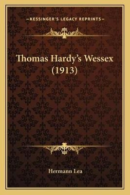 Thomas Hardy's Wessex (1913) (Paperback): Hermann Lea