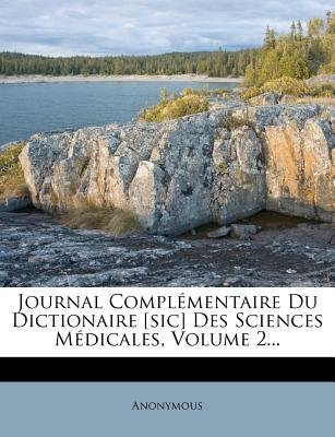 Journal Complementaire Du Dictionaire [Sic] Des Sciences Medicales, Volume 2... (English, French, Paperback): Anonymous