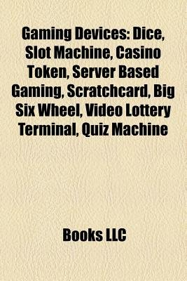 Gaming Devices - Dice, Slot Machine, Casino Token, Shuffling Machine, Server-Based Gaming, Scratchcard, Big Six Wheel, Video...