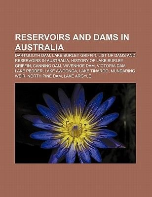Reservoirs and Dams in Australia - Dartmouth Dam, Lake Burley Griffin, List of Dams and Reservoirs in Australia, History of...
