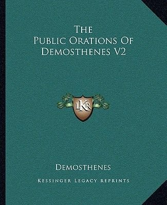 The Public Orations of Demosthenes V2 (Paperback): Demosthenes