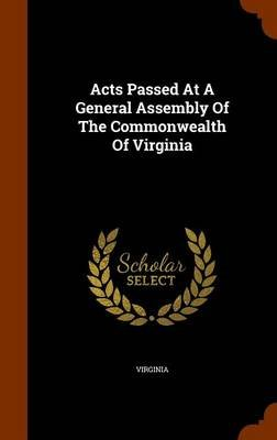 Acts Passed at a General Assembly of the Commonwealth of Virginia (Hardcover): Virginia