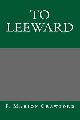 To Leeward (Paperback): F. Marion Crawford