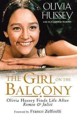 Girl on the Balcony - Olivia Hussey Finds Life after Romeo and Juliet (Hardcover): Olivia Hussey