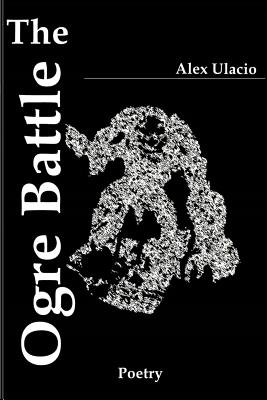 The Ogre Battle - Poems by a Young Man (Paperback): Alex Ulacio