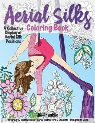 Aerial Silks Coloring Book - A Collective Display of Aerial Silk Positions (Paperback): Jill Franklin