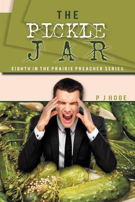 The Pickle Jar - Eighth in the Prairie Preacher Series (Paperback): P.J. Hoge