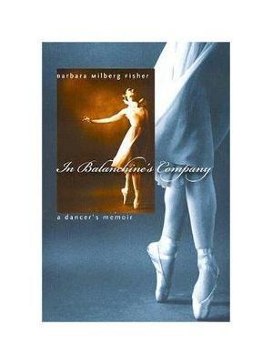 In Balanchine's Company - A Dancer's Memoir (Hardcover): Barbara Fisher