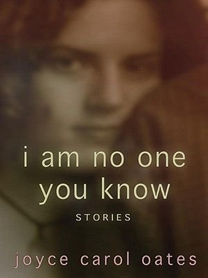 I am No One You Know - Stories (Electronic book text): Joyce Carol Oates