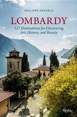 Lombardy - 127 Destinations For Discovering Art, History, and Beauty (Hardcover): Philippe Daverio