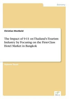 The Impact of 9-11 on Thailand's Tourism Industry by Focusing on the First-Class Hotel Market in Bangkok (Paperback):...
