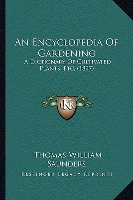 An Encyclopedia of Gardening - A Dictionary of Cultivated Plants, Etc. (1897) (Paperback): Thomas William Saunders