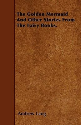 The Golden Mermaid And Other Stories From The Fairy Books. (Paperback): Andrew Lang