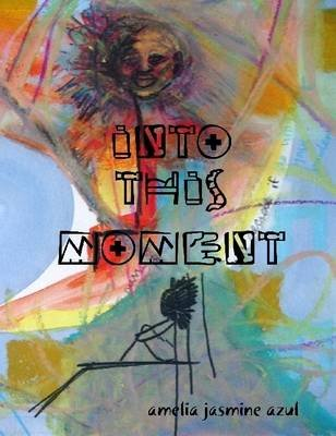 Into This Moment (Electronic book text): Amelia Jasmine Azul