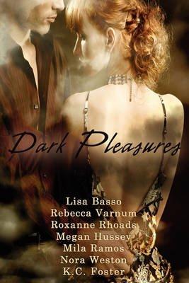 Dark Pleasures (Paperback): Varnum Rhoads Hussey Weston Basso, Foster Ramos