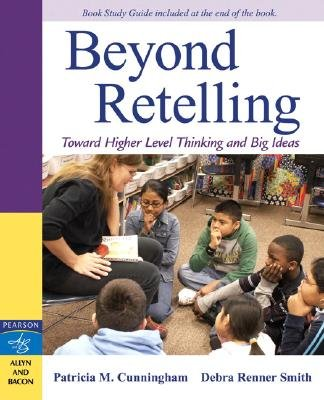 Beyond Retelling - Toward Higher Level Thinking and Big Ideas (Paperback, New): Patricia M Cunningham, Debra Renner Smith