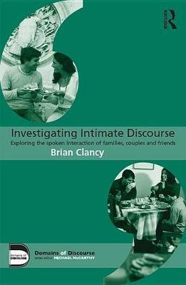 Investigating Intimate Discourse - Exploring the spoken interaction of families, couples and friends (Electronic book text):...