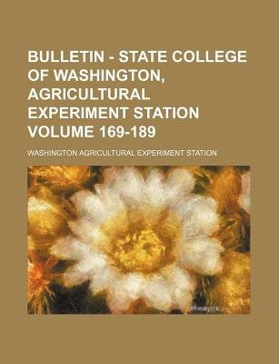 Bulletin - State College of Washington, Agricultural Experiment Station Volume 169-189 (Paperback): Washington Agricultural...