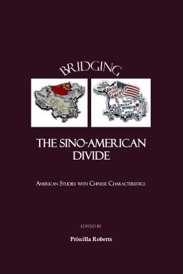 Bridging the Sino-American Divide - American Studies with Chinese Characteristics (Hardcover, Unabridged edition): Priscilla...