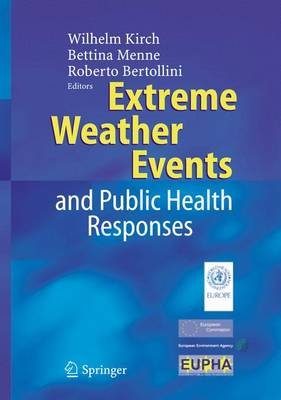 Extreme Weather Events and Public Health Responses (Hardcover, 2005 ed.): Wilhelm Kirch, Bettina Menne, Roberto Bertolini